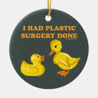 I Had Plastic Surgery Ducks Ceramic Ornament