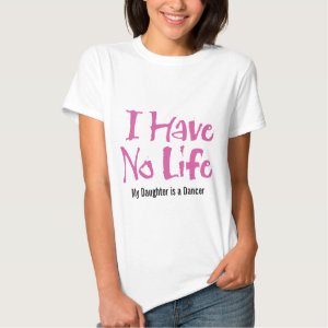 I Have No Life (Dance) T Shirt