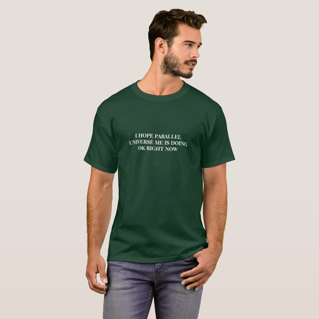 I hope Parallel Universe Me is Ok Shirt