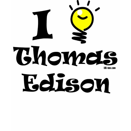 I Lightbulb Thomas Edison shirt