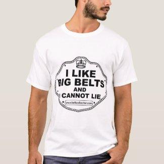 I Like Big Belts T-Shirt