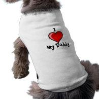 I Love My Daddy Dog T -shirt Doggie T Shirt