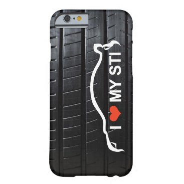 I Love MY STI on tire tread Barely There iPhone 6 Case