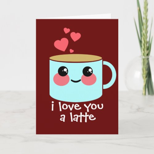 I Love You a Latte Valentine's Day Holiday Card