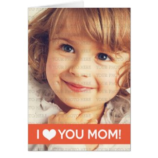 I Love You Mom - Custom Photo Card