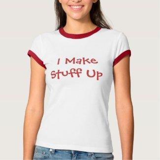 I Make Stuff Up shirt