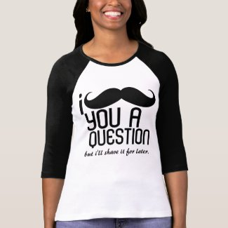 I Mustache You a Question Ladies 3/4 Sleeve Raglan T Shirts
