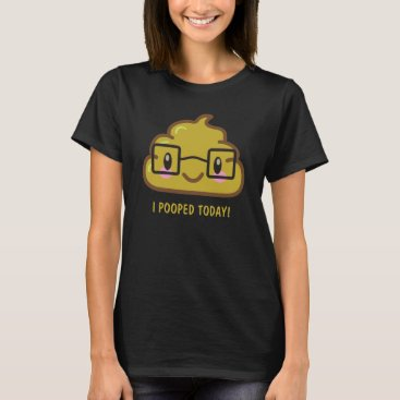 i POOPED TODAY! Funny T-shirt