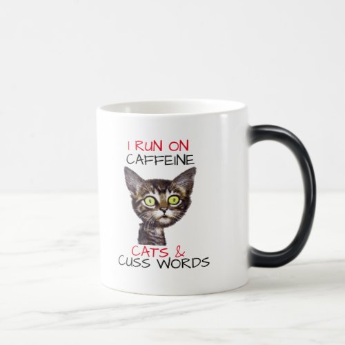 I RUN ON CAFFEINE CATS & CUSS WORDS MAGIC MUG