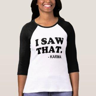 I Saw That said Karma Funny Shirts