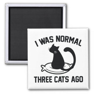 I Was Normal Three Cats Ago Magnet