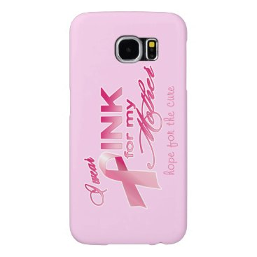 I wear PINK for my mother, hope for the cure Samsung Galaxy S6 Case