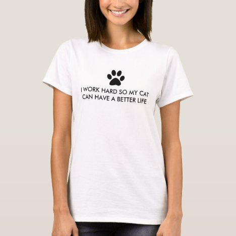 I Work Hard For My Cat Saying T-Shirt