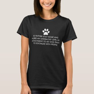 I'd Rather Stay Home With My Dog T-Shirt