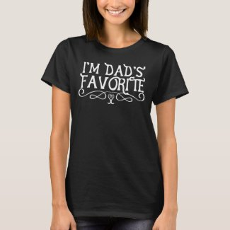 I'm Dad's Favorite Daughter Dark T-Shirt