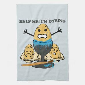 I'm Dyeing Easter Egg Pun Cartoon Kitchen Towel