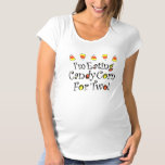 I'm Eating Candy Corn For Two Maternity T-Shirt