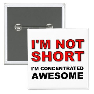 I'm Not Short I'm Concentrated Awesome Funny Pin