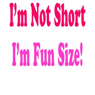 Delicieux Iu0027m Not Short, Iu0027m Fun Size Tee Shirt Zazzle_shirt