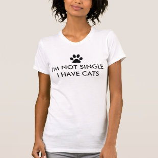 I'm Not Single I Have Cats T-shirts