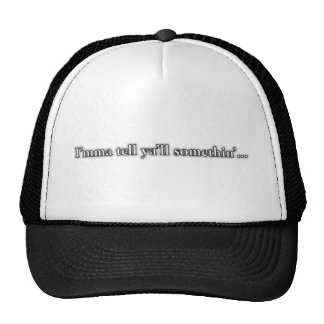 """I'mma Tell Ya'll Something..."" Trucker Hats"