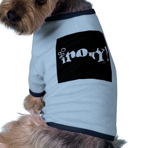 Irony! pet T petshirt