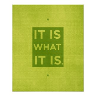 It Is What it Is - Green Posters