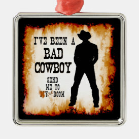 I've been a BAD COWBOY Send me to Your Room Metal Ornament