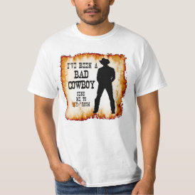 I've been a BAD COWBOY Send me to Your Room T-Shirt