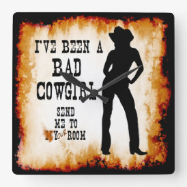 I've been a BAD COWGIRL Send me to Your Room Square Wall Clock