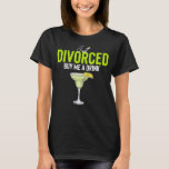Just Divorced Buy Me A Drink T-Shirt