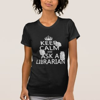 Keep Calm and Ask A Librarian (any color) T Shirts