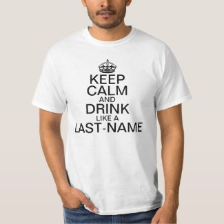 Keep Calm and Drink Custom Last Name T-Shirt