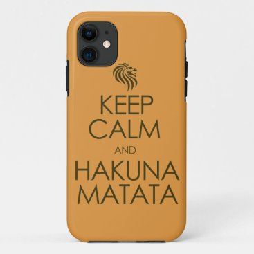 Keep Calm and Hakuna Matata iPhone 11 Case