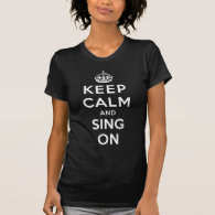 Keep Calm and Sing On T Shirt