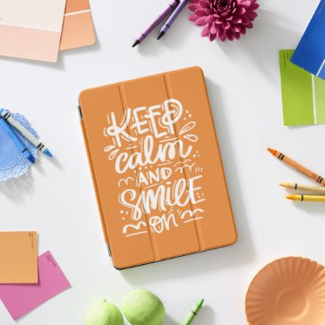 Keep Calm And Smile On iPad Pro Cover