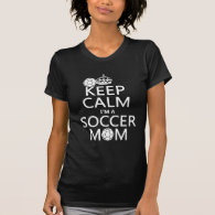 Keep Calm I'm a Soccer Mom (in any color) Tee Shirt