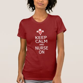 Keep Calm & Nurse On shirt - choose style, color