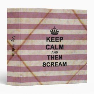 Keep Calm & Then Scream Vinyl Binders