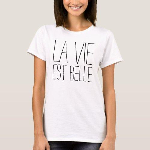 La Vie Est Belle (Life is Beautiful) T-Shirt
