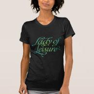 Lady Of Leisure 3 Tshirt