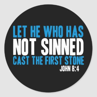 Let He Who Has Not Sinned Cast the First Stone sticker