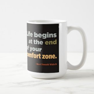 Life begins at the end of your comfort zone coffee mug