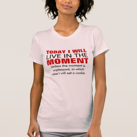 Live in the moment Typography Humor T-Shirt