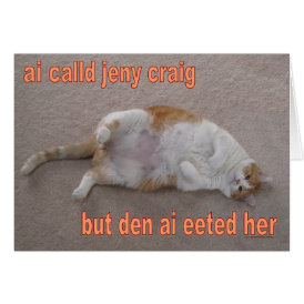 LOL CAT: ai calld jeny craig-but den ai eeted her Card
