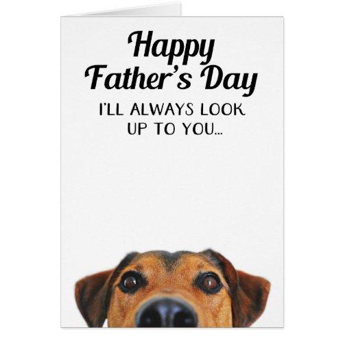 Look Up To You Funny Father's Day Card From Dog