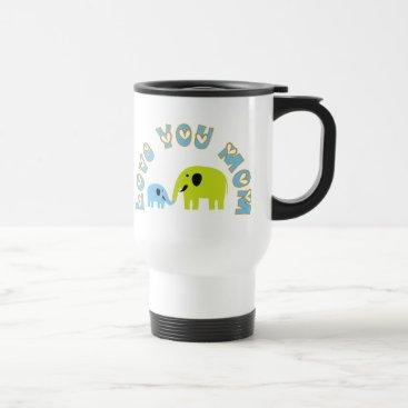 Love You Mom Mugs