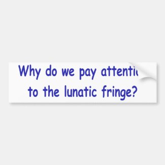 Lunatic fringe bumper stickers