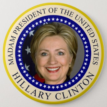 Madam President of United States Hillary Clinton Pinback Button