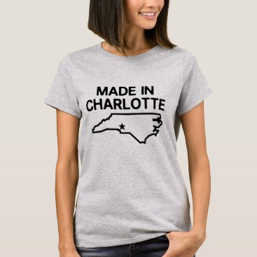 MADE IN CHARLOTTE NORTH CAROLINA T-Shirt